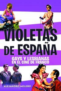 Violetas de España. Gays y lesbianas en el cine de Franco